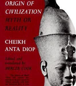 The African Orgin Of Civilization Myth or Reality