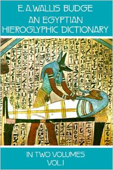 E.A. Wallis Budge An Egyptian Hieroglyphic Dictionary