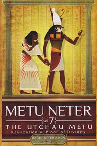 Metu Neter- Vol. 7 The Utchau Metu- Realization Proof of Divinity