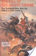 The Fall of the Asante Empire: The Hundred-Year War For Africa