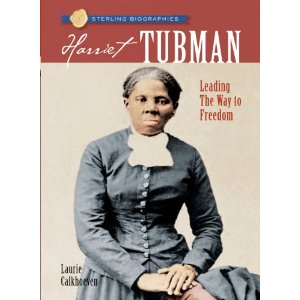 Sterling Biographies: Harriet Tubman: Leading the Way to Freedom